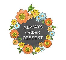 Always Order Dessert Photographic Print