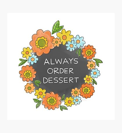 Always Order Dessert Photographic Print