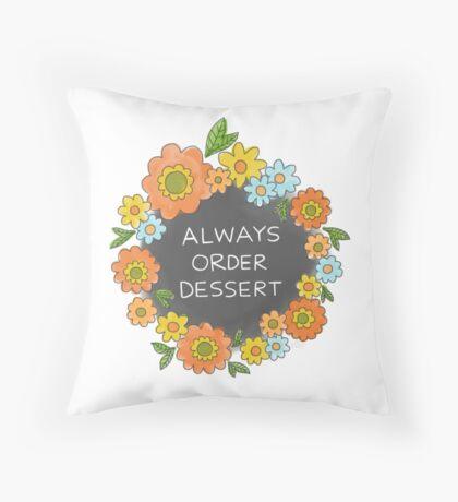 Always Order Dessert Throw Pillow