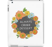 Always Order Dessert iPad Case/Skin