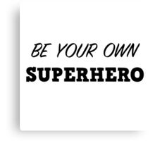 Be your own superhero Canvas Print
