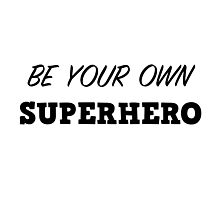 Be your own superhero Photographic Print