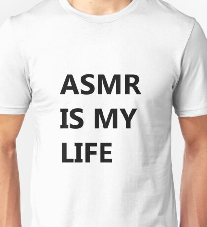 ASMR IS MY LIFE - Black Unisex T-Shirt