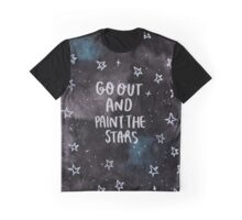 Go out and Paint the Stars  Graphic T-Shirt