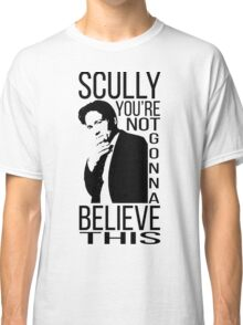 Scully you're not gonna believe this Classic T-Shirt