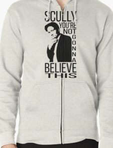 Scully you're not gonna believe this Zipped Hoodie