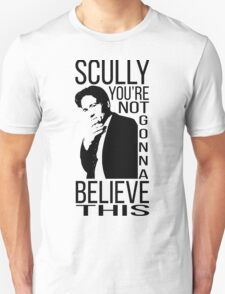 Scully you're not gonna believe this T-Shirt