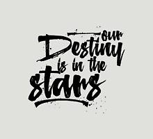 Our Destiny is in the Stars Unisex T-Shirt