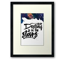 Our Destiny is in the Stars Framed Print