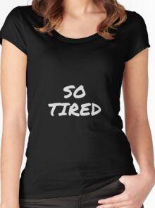 So Tired Women's Fitted Scoop T-Shirt
