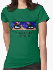 I challenge my fate! Womens Fitted T-Shirt