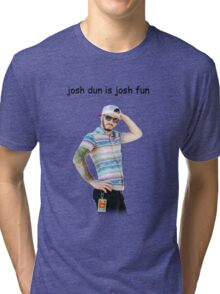 josh dun is josh fun Tri-blend T-Shirt