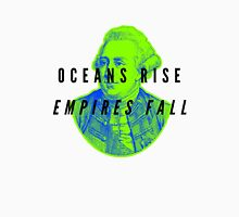 Oceans Rise, Empires Fall Unisex T-Shirt