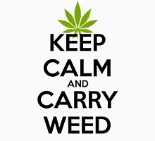 Keep Calm And Carry Weed  Unisex T-Shirt