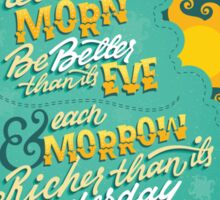 Let each morn be better than its eve Sticker