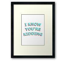 I KNOW UR KIDDING Framed Print