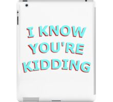 I KNOW UR KIDDING iPad Case/Skin