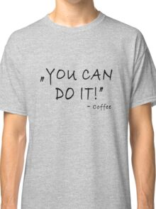 You can do it - coffee Classic T-Shirt