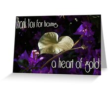 Thankyou For Having A Heart Of Gold Greeting  Greeting Card