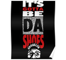 It's Gotta Be The Shoes - Black Edition Poster