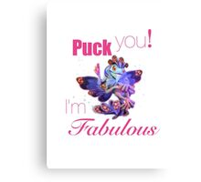 Puck you! i'm fabulous Canvas Print