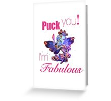 Puck you! i'm fabulous Greeting Card