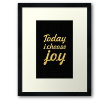 Today i choose joy - Inspirational Quote Framed Print