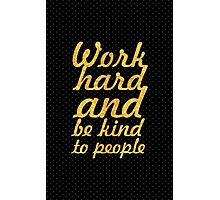 Work hard and be kind to people - Inspirational Quote Photographic Print