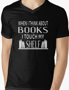When I Think About Books I Touch My Shelf Mens V-Neck T-Shirt