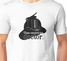 Then correct me, doctor Unisex T-Shirt