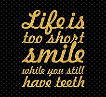 Life is too short smile while you still have teeth - Inspirational Quote by Wordpower