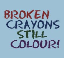 Broken Crayons Still Color by ezcreative
