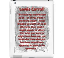 Be What You Would Seem To Be - L Carroll iPad Case/Skin