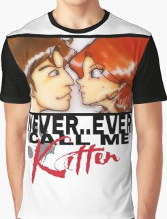 Never ever call me Kitten Graphic T-Shirt
