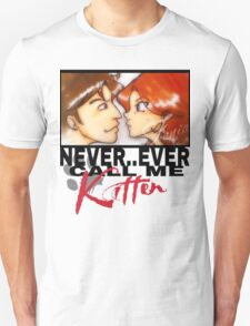 Never ever call me Kitten Unisex T-Shirt