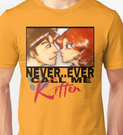 Never ever call me Kitten Unisex T-Shirt