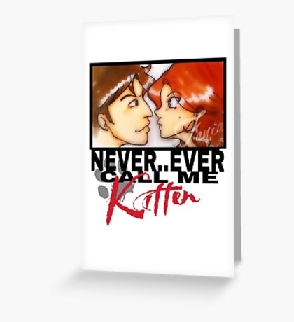 Never ever call me Kitten Greeting Card