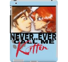Never ever call me Kitten iPad Case/Skin