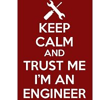 Keep Calm and Trust me I'm an Engineer Photographic Print