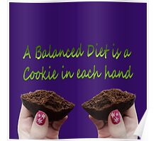 A balanced diet is a cookie in each hand  Poster