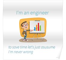 I'm an engineer. to save time let's just asusume (sic) I'm never wrong Poster