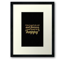 """I don't need to be rich and famous, i just want to be """"happy"""" - Inspirational Quote Framed Print"""