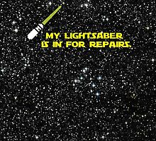 My lightsaber is in for repairs by Kip Stewart