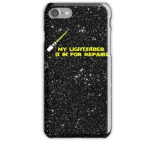 My lightsaber is in for repairs iPhone Case/Skin