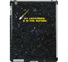 My lightsaber is in for repairs iPad Case/Skin