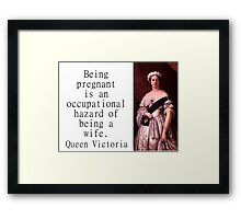 Being Pregnant Is An Occupational Hazard - Queen Victoria Framed Print