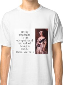 Being Pregnant Is An Occupational Hazard - Queen Victoria Classic T-Shirt