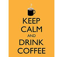 KEEP CALM and DRINK COFFEE - cup of coffee Photographic Print