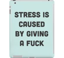 Stress is caused by giving a fuck iPad Case/Skin
