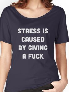 Stress is caused by giving a fuck Women's Relaxed Fit T-Shirt